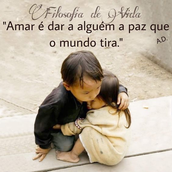 Amar é dar a alguém a paz que o mundo tira. pois…