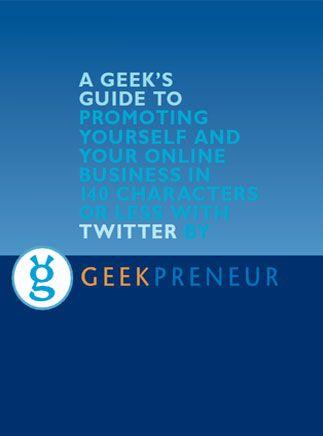 Twitter Geekpreneur - Este livro irá revelar tudo o que você precisa saber para usar o Twitter para impulsionar o seu perfil e sua empresa