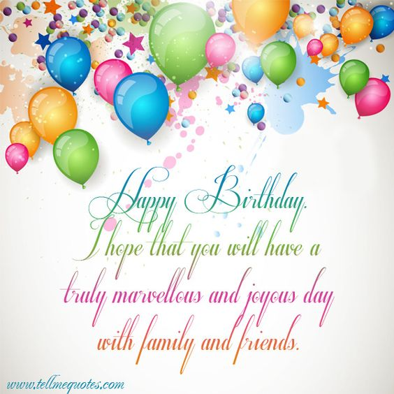 Happy Birthday. I Hope That You Will Have A Truly Marvellous And Joyous Day With Family And