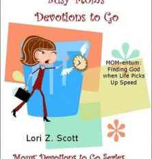 Free Kindle Book: Busy Moms' Devotions to Go by Lori Z. Scott
