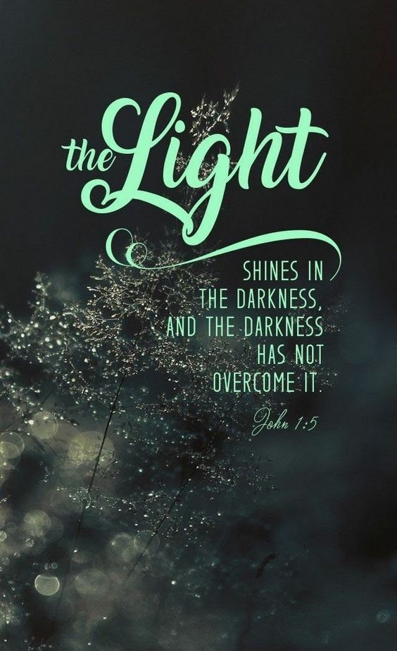 John 1:5 (ESV) - The light shines in the darkness, and the darkness has not overcome it.