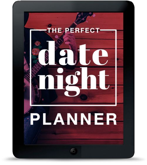 PERFECT DATE NIGHTS     Plan a perfect date night with this guide