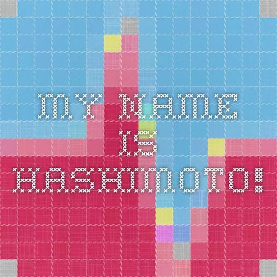 My name is Hashimoto!