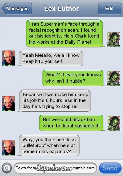 What super #villains text about.  Also, a pretty good explanation why #Superman can get away with his Clark Kent persona by simply taking off his glasses and straightening his hair.