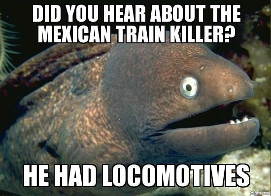 Did you hear about the Mexican train killer?