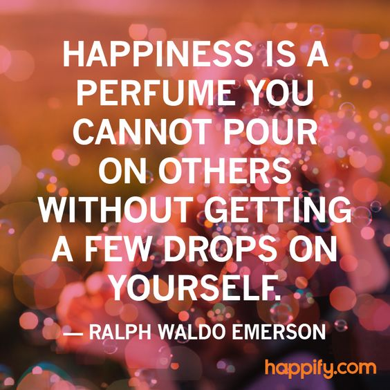 Make Others Happy, Make Yourself Happier - Ralph Waldo Emerson
