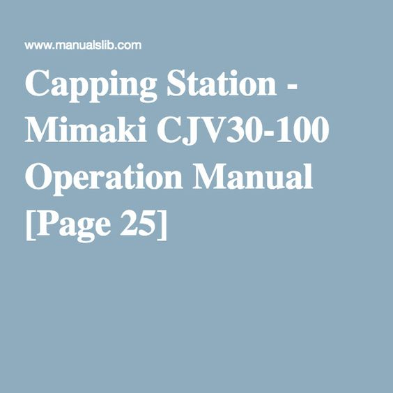 Capping Station - Mimaki CJV30-100 Operation Manual Page 25 - operation manual