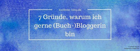 7 Gründe, warum ich gerne (Buch-)Bloggerin bin von Kielfeder Blog