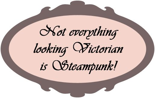 Not everything looking Victorian is Steampunk