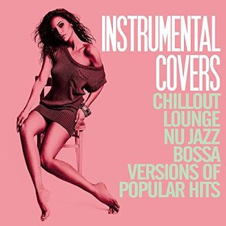 VA - Instrumental Covers: Chillout, Lounge, Nu Jazz, Bossa Versions of Pupolar Hits (2016)