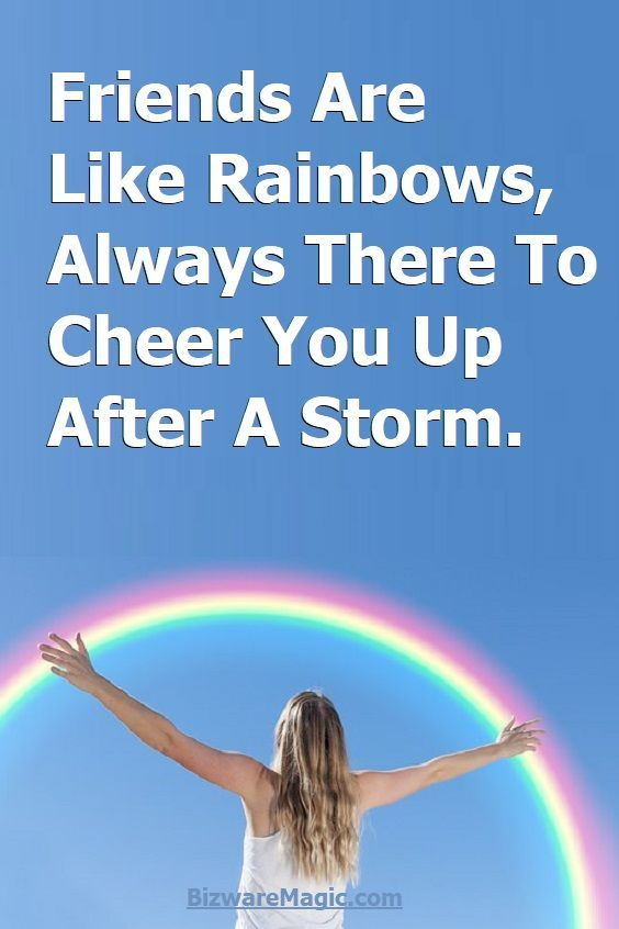 Friends Are Like Rainbows, Always There To Cheer You Up After A Storm. For more inspirational quotes click this pin. Please Re-Pin. #quotes #inspirationalquotes #successquotes #quotestoliveby #quotablequotes #inspirational #inspiration