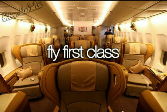 Fly first class.