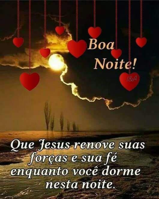 Boa Noite que Jesus Abençoe e Renove suas Forças e a sua Fé