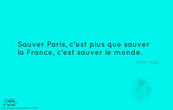 . « Sauver Paris, c'est plus que sauver la France, c'est sauver le monde. » Victor Hugo - Recherche Google