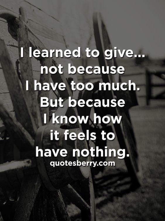 I learned to give… not because I have too much. But because I know how it feels to have nothing.