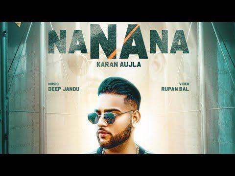 Na Na Na Karan Aujla Video Download Hd Na Na Na Lyrics By Karan Aujla Na Na Na Full Video Mp4 Mp3 Song Latest Punjabi Video 2019 Songs Song Hindi Dj Remix