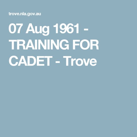07 Aug 1961 - TRAINING FOR CADET - Trove