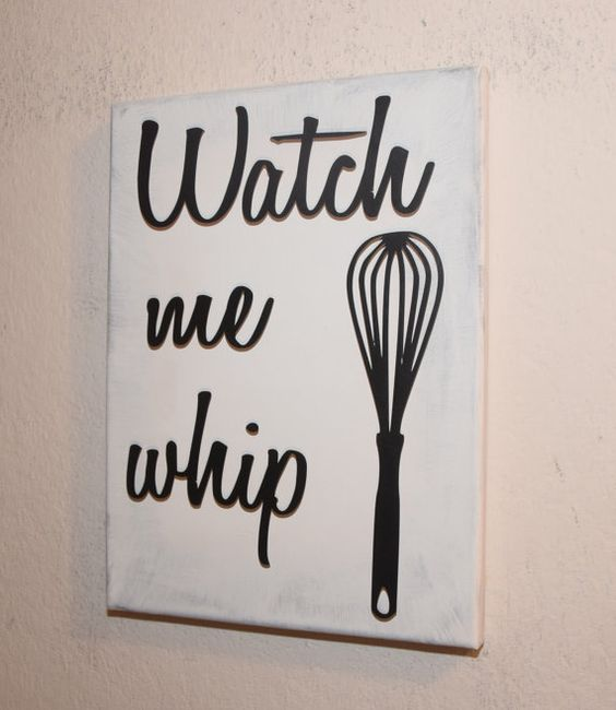 Watch me whip whisk kitchen sign funny kitchen sign for Kitchen quote signs