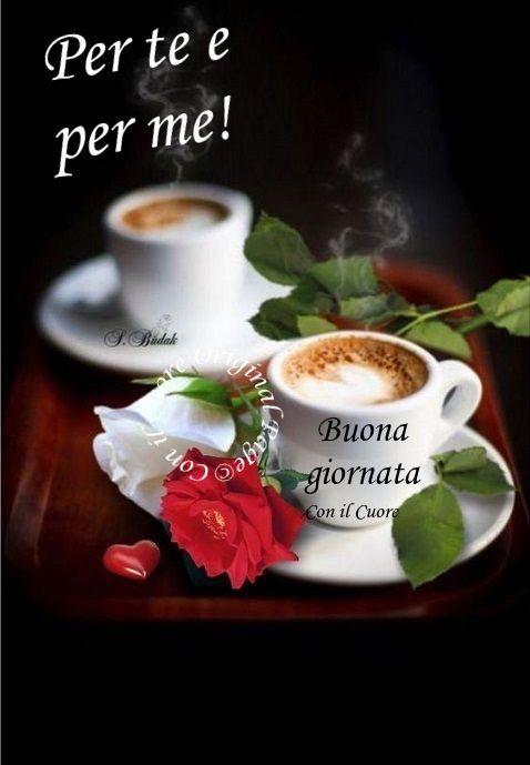 Caffè Per Te E Per Me Buona Giornata Buongiorno Caffè