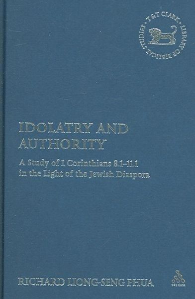 Idolatry And Authority: A Study of 1 Corinthians 8.1-11.1 in the Light of the Jewish Diaspora