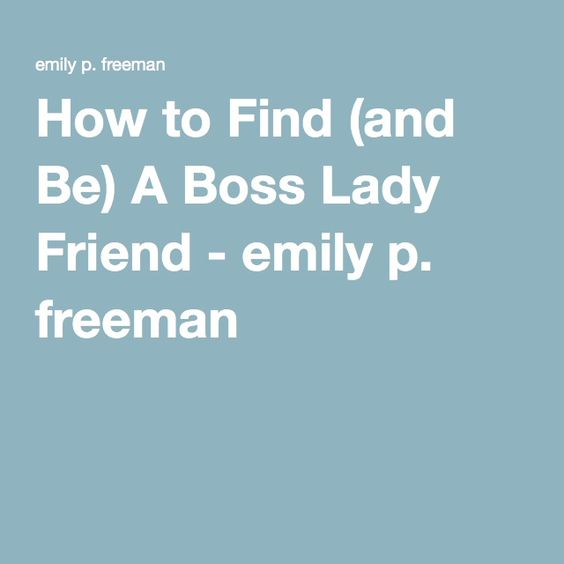 How to Find (and Be) A Boss Lady Friend - emily p. freeman -