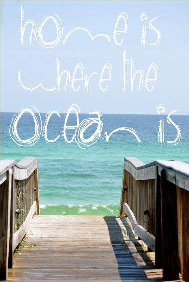 That pretty much sums it up. The ocean has been a part of my life since I was a small child. :)