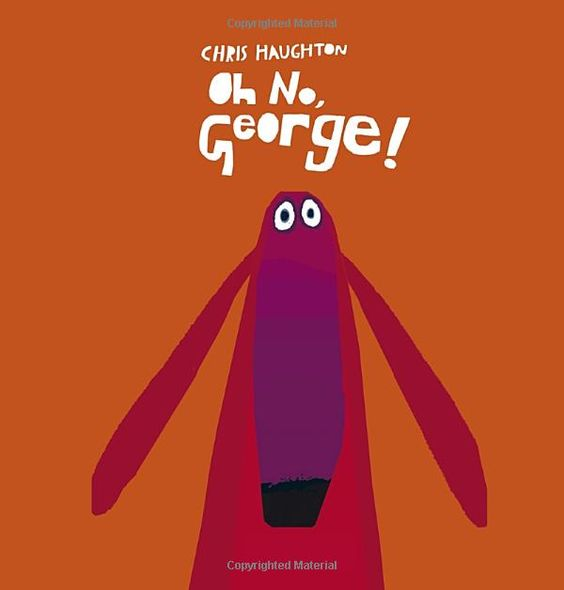 »Oh No, George!« by Chris Haughton. Book about responsible decision making about behavior. Excellent for discussion b/c it has an open ending. Great for k-2