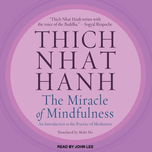The Miracle of Mindfulness: An Introduction to the Practice of Meditation by Thich Nhat Hanh. Narrated by John Lee #Meditation #MIndfulness #Audiobook #Thich_Nhat_Hanh