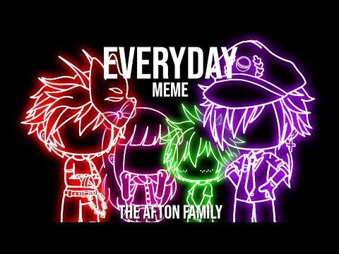 Everyday Meme Ft The Afton Family Happy 6th Birthday To Fnaf Youtube Afton Fnaf Memes Fnaf