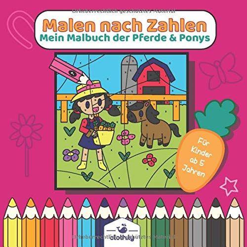 Malen Nach Zahlen Mein Malbuch Der Pferde Ponys Fur Kinder Ab 5 Jahren Pferde Malen Nach Zahlen Ab 5 Jahre Pferd In 2020 Kinder Malbuch Wenn Du Mal Buch Bucher
