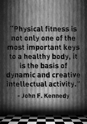 """""""Physical Fitness Is Not Only One Of The Most Important Keys To A Healthy Body…  #johnfkennedy #johnfkennedyquotes #kurttasche"""