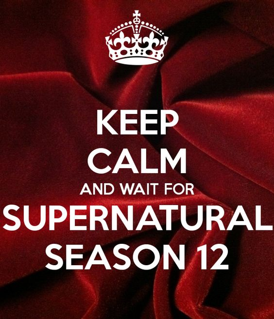 KEEP CALM AND WAIT FOR SUPERNATURAL SEASON 12 Poster | Karin ...