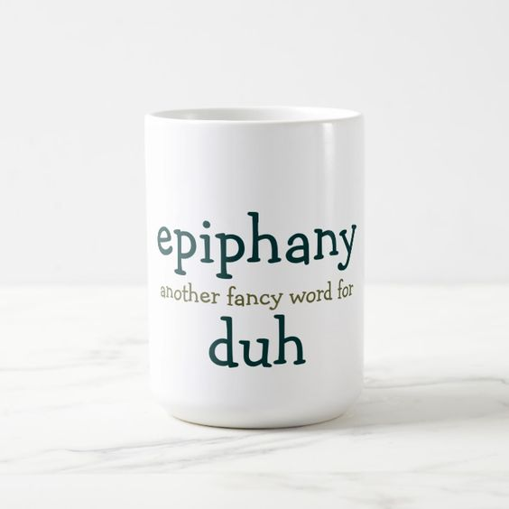Epiphany Another Fancy Word For Duh Coffee Mug Zazzle Com Mugs Fancy Words White Coffee Mugs