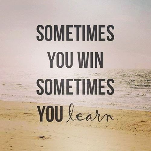 Sometimes you win sometimes you learn | #WordsofWisdom