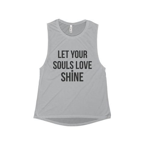"""Let Your Souls Love Shine"" Muscle Tank.  A light and airy inspirational tee that flows like the wind and feels even better. Souls Love Tee will remind yourself and others around you to ""Let Your Souls Love Shine""."
