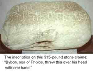 """Надпись на камне гласит: """"Бибон, сын Фолоса, поднял этот камень над головой одной рукой"""". А весит камень 143 кг."""
