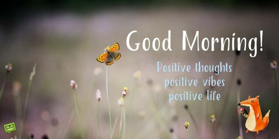 Good Morning! Positive thoughts. Positive vibes. Positive life.: