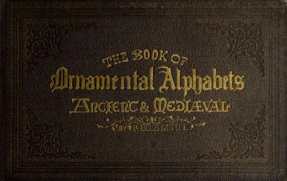 The book of ornamental alphabets, ancient and medieval - full text courtesy of Internet Archive