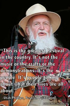 """""""This is the greatest Festival in the country. It's not the music or the crafts or the demonstrations. It's the people. It's people talking about what their lives are all about"""""""