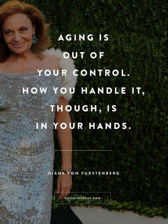 """""""Aging is out of your control, how you handle it, though, is in your hands."""" - DVF #WWWQuotesToLiveBy #aginggracefullywomen"""