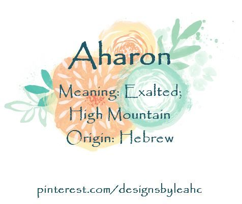 Baby Boy Name Aharon Meaning Exalted High Mountain Origin Hebrew Original Hebrew Variation Of Aaro Original Baby Names Biblical Names Names With Meaning