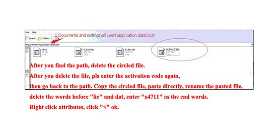 "How to Do with Xentry Not OK After Activate Again?  After you find the circled file ""lic-key2.dat"" under patch:  C:\Documents and Settings\All Users\Application Data\LicDir, delete the circled file. After you delete the file, pls enter the activation code again, then go back to the path. Copy the circled file, then paste directly, rename the pasted file, delete the words before ""lic"" and dat, enter ""x4711"" as the end words. Right click attributes, click ""√"" ok."