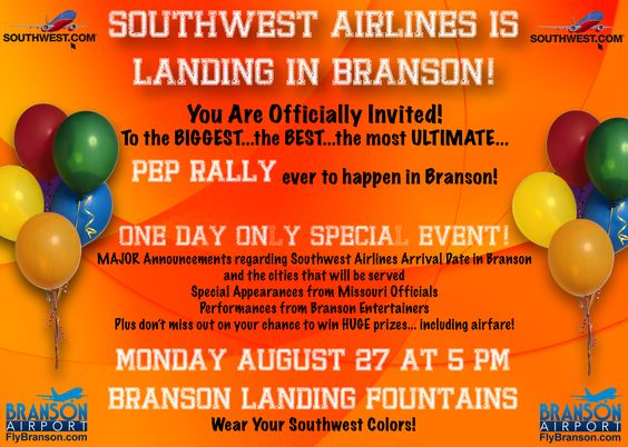 SOUTHWEST AIRLINES IS LANDING IN BRANSON with the biggest, the best, the most ultimate pep rally to ever happen in Branson! Come be a part of the exciting event to hear BRAND NEW ANNOUNCEMENTS being made from Southwest Airlines officials! Plus, don't miss out on fun entertainment and the chance to WIN HUGE PRIZES...INCLUDING AIRFARE! August 27th at 5pm on the Branson Landing! http://ow.ly/i/RgoO