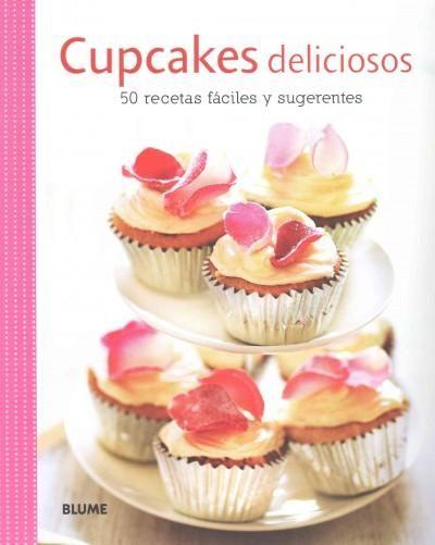 Cupcakes deliciosos / Delicious cupcakes: 50 Recetas Faciles Y Sugerentes / 50 Easy Recipes and Suggestions