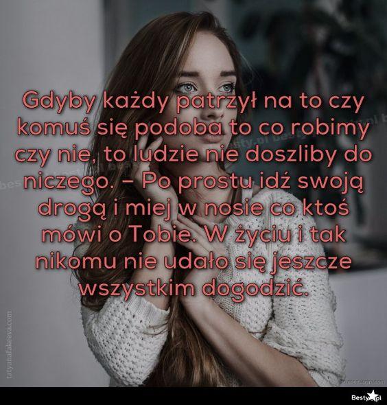 BESTY.pl - Gdyby każdy patrzył na to czy komuś się podoba to co robimy czy nie, to ludzie nie doszliby do ni...