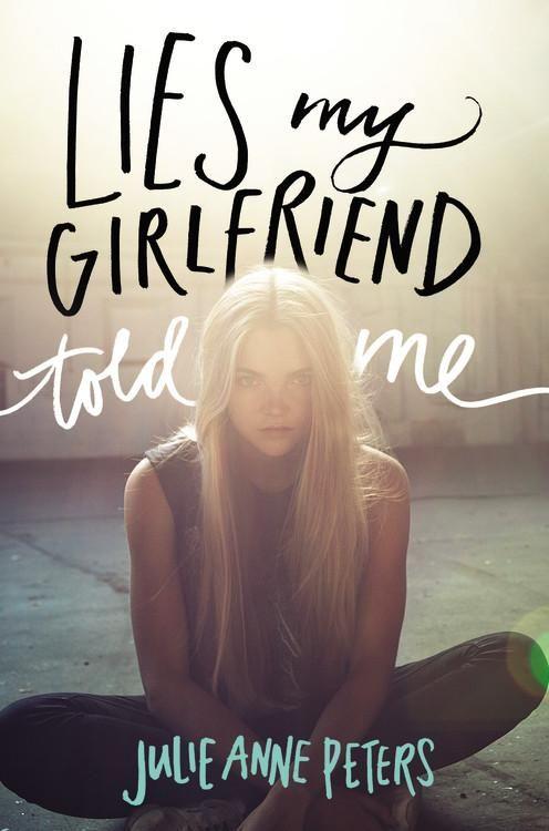 'Lies My Girlfriend Told Me' by Julie Ann Peters (Little, Brown 2014)