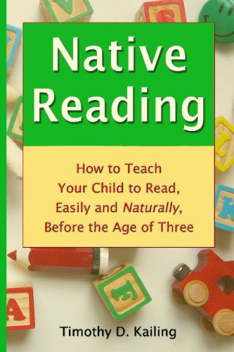 Native Reading How To Teach Your Child To Read Easily And Naturally Before The Age Of Three