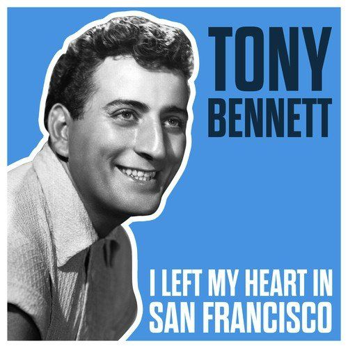 I Left My Heart In San Francisco Songs Songs Patti Page Tony Bennett