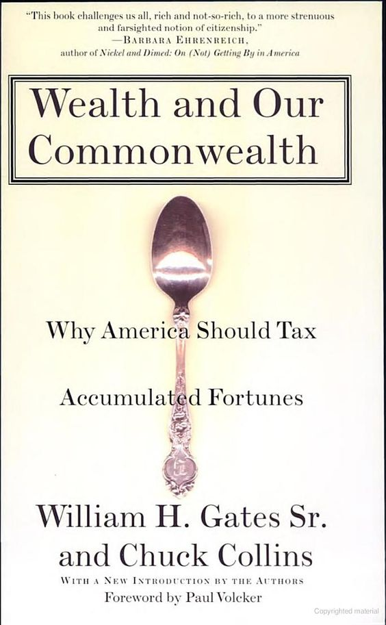 (From Bill Gates) Wealth and Our Commonwealth: Why America Should Tax Accumulated Fortunes - Chuck Collins, William Gates - Google Books