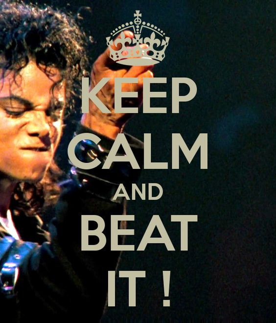KEEP CALM AND BEAT IT !